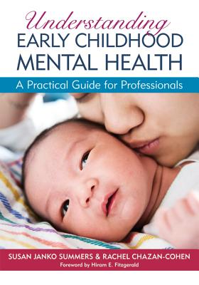 Understanding Early Childhood Mental Health By Summers, Susan J./ Chazan-cohen, Rachel/ Fitzgerald, Hiram E. (FRW)